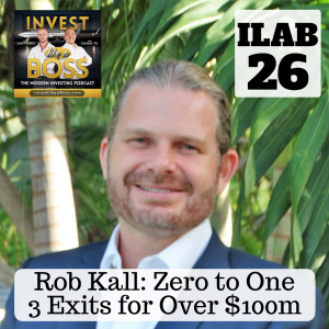 Rob Kall, Zero to One, 3 exits for over $100m Invest Like a Boss - Start up