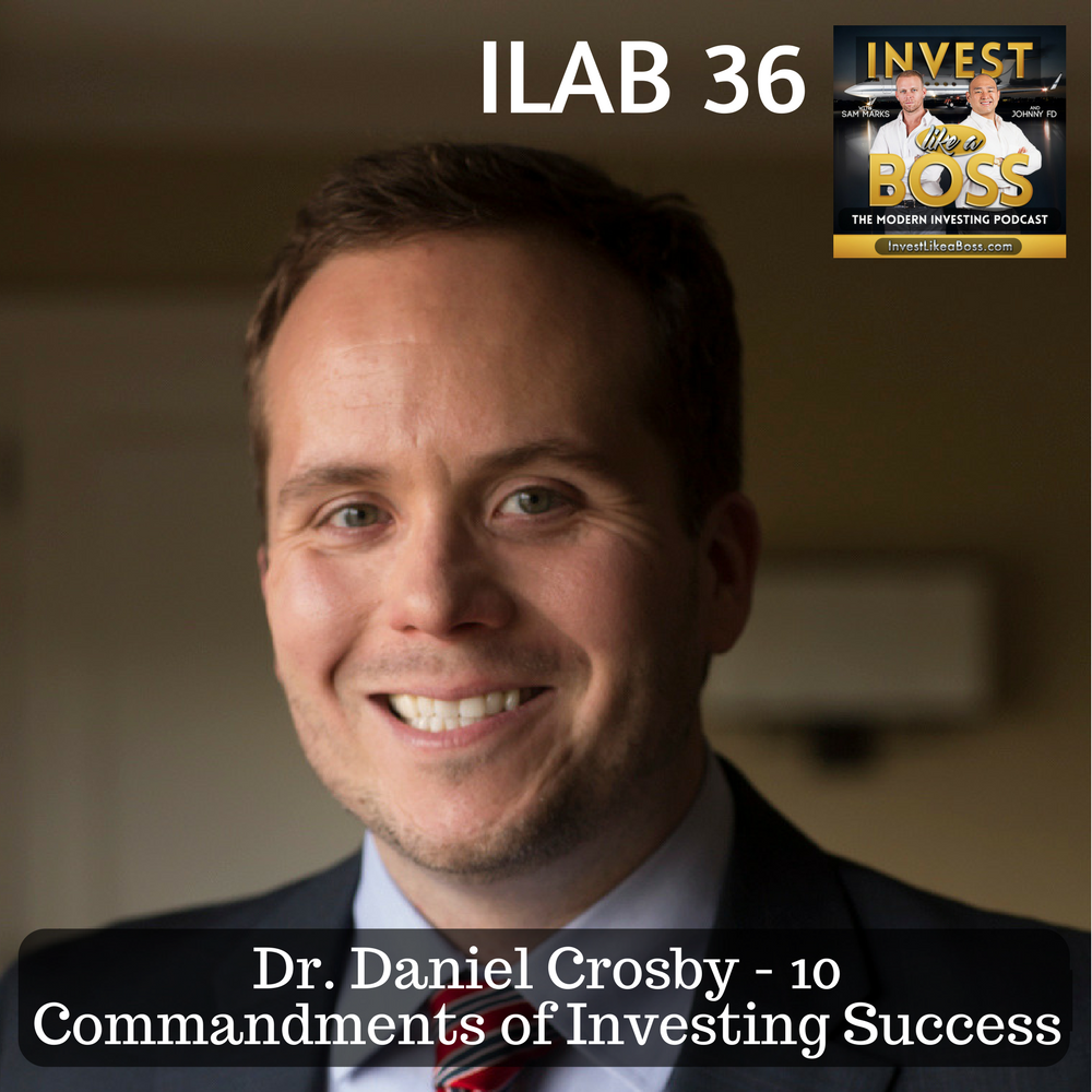 Dr. Daniel Crosby – 10 Commandments of Investing Success Invest Like a Boss
